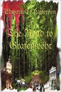 The Road to Grafenwöhr - Edward C. Patterson