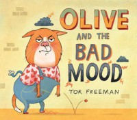 Olive and the Bad Mood - Tor Freeman