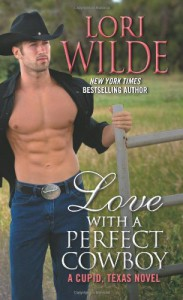 Love With a Perfect Cowboy: A Cupid, Texas Novel - Lori Wilde