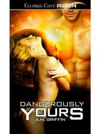 Dangerously Yours - A.M. Griffin