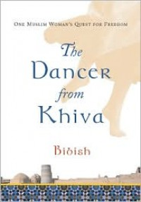 Dancer from Khiva: One Muslim Woman's Quest for Freedom - Andrew Bromfield, Bibish