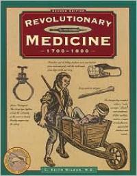 Revolutionary Medicine 1700-1800 - C. Keith Wilbur
