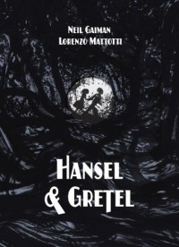 Hansel and Gretel Deluxe Edition - Lorenzo Mattotti, Neil Gaiman