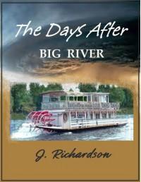 The Days After: Big River - J.  Richardson