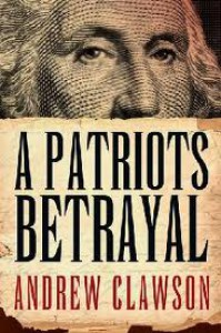 A Patriot's Betrayal - Andrew Clawson