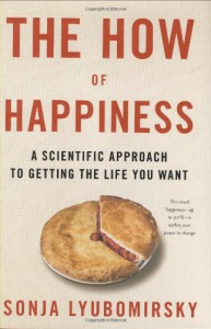 The How of Happiness: A Scientific Approach to Getting the Life You Want - Sonja Lyubomirsky