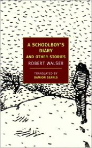 A Schoolboy's Diary and Other Stories - Robert Walser,  Damion Searls (Translator),  Ben Lerner (Introduction)