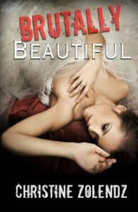 Brutally Beautiful  - Christine Zolendz