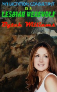 My Lactation Consultant is a Lesbian Werewolf (Banged by Famous Monsters) - Bytch Williams