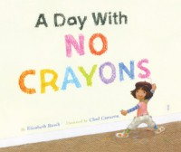 A Day With No Crayons - Elizabeth Rusch, Chad Cameron