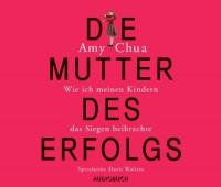 Die Mutter des Erfolgs, 5 Audio-CDs - Amy Chua