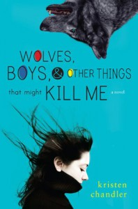 Wolves, Boys and Other Things That Might Kill Me - Kristen Chandler
