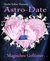 Astro-Date - Magisches Geflüster: Kurzgeschichte - Marita Sydow Hamann