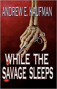 While the Savage Sleeps - Andrew E. Kaufman