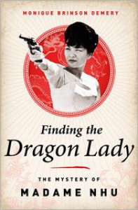 Finding the Dragon Lady: The Mystery of Vietnam's Madame Nhu - Monique Brinson Demery