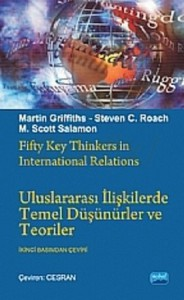 Uluslararası İlişkilerde Temel Düşünürler ve Teoriler - Martin Griffiths, M. Scott Solomon, Steven C. Roach, Cesran