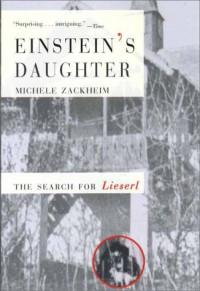 Einstein's Daughter: The Search for Lieserl - Michele Zackheim