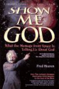 Show Me God: What the Message from Space is Telling Us about God - Fred Heeren