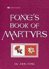 Foxes Book Of Martyrs - Foxe John