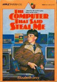 A Computer That Said Steal Me - Elizabeth Levy