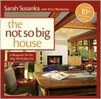 The Not So Big House: A Blueprint for the Way We Really Live - Sarah Susanka, Kira Obolensky