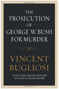 The Prosecution of George W. Bush for Murder - Vincent Bugliosi