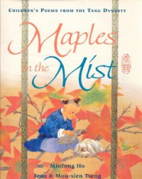 Maples in the Mist: Children's Poems From the Tang Dynasty - Minfong Ho
