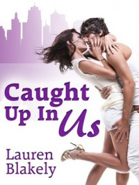 Caught Up in Us  - Lauren Blakely