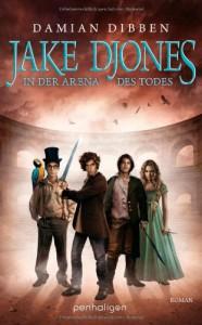 Jake Djones - In der Arena des Todes: Roman - Damian Dibben