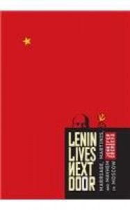 Lenin Lives Next Door: Marriage, Martinis, and Mayhem in Moscow - Jennifer Eremeeva