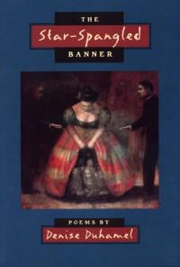 The Star-Spangled Banner - Denise Duhamel