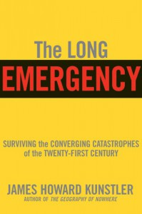 The Long Emergency: Surviving the End of Oil, Climate Change, and Other Converging Catastrophes of the Twenty-First Century - James Howard Kunstler