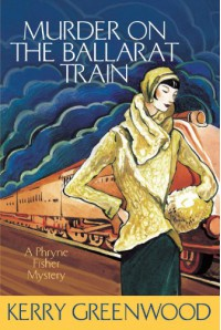 Murder On The Ballarat Train  - Kerry Greenwood
