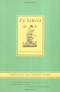 Ex Libris: Confessions of a Common Reader - Anne Fadiman