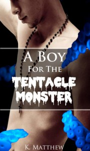 A Boy for the Tentacle Monster - K. Matthew