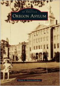 Oregon Asylum (Images of America) - Diane L Goeres-Gardner