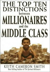 The Top Ten Distinctions Between Millionaires and the Middle Class - Keith Cameron Smith