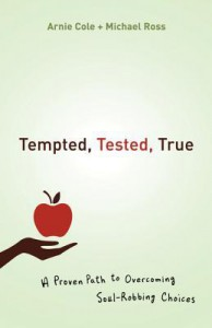 Tempted, Tested, True: A Proven Path to Overcoming Soul-Robbing Choices - Arnie Cole, Michael Ross