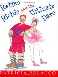 Rotten Richie and the Ultimate Dare - Patricia Polacco