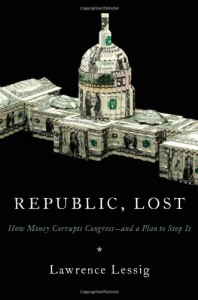 Republic, Lost: How Money Corrupts Congress--and a Plan to Stop It - Lawrence Lessig