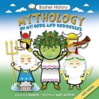Basher History: Mythology: Oh My! Gods and Goddesses - Simon Basher, Mary Budzik