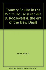 Country Squire in the White House - John T. Flynn