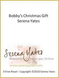 Bobby's Christmas Gift - Serena Yates