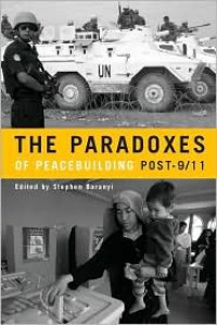 The Paradoxes of Peacebuilding Post-9/11 - Stephen Baranyi