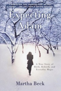 Expecting Adam: A True Story of Birth, Rebirth, and Everyday Magic - Martha N. Beck