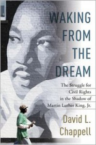 Waking from the Dream: The Struggle for Civil Rights in the Shadow of Martin Luther King, Jr. - David L. Chappell