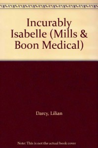 Incurably Isabelle - Lillian Darcy