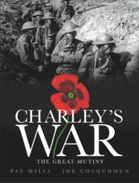 Charley's War (Vol. 7): The Great Mutiny - Pat Mills, Joe Colquhoun