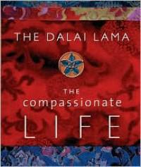 The Compassionate Life - The Dalai Lama,  David Kittelstrom (Editor)