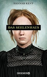 Das Seelenhaus: Roman - Hannah Kent